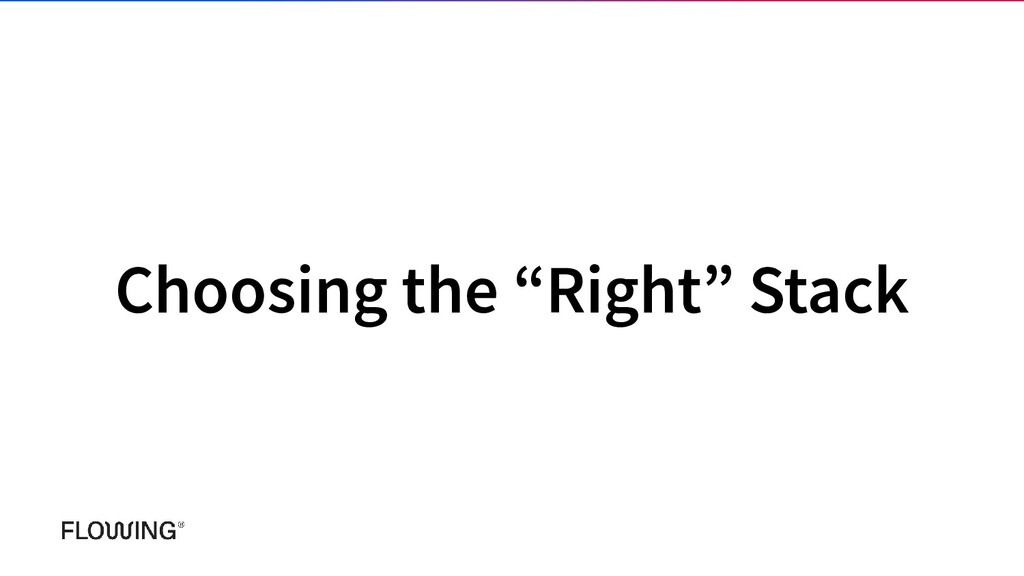 """Choosing the """"Right"""" Stack"""