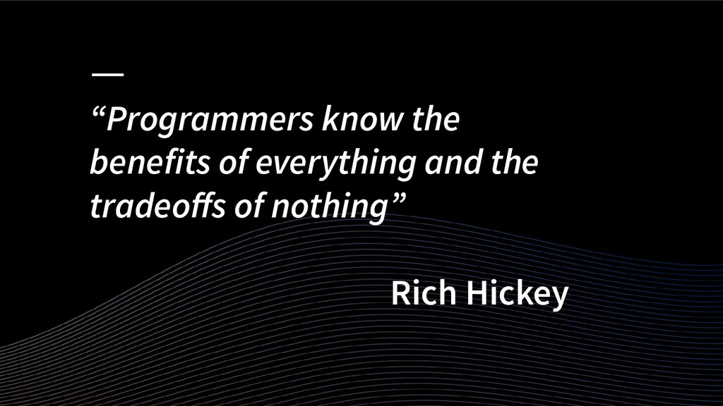 """""""Programmers know the benefits of everything an..."""