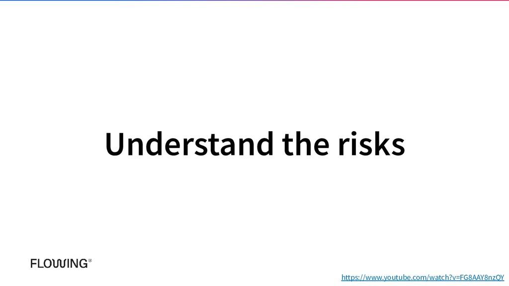 Understand the risks https://www.youtube.com/wa...
