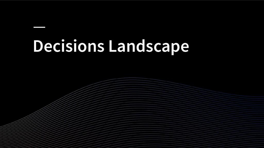 Decisions Landscape
