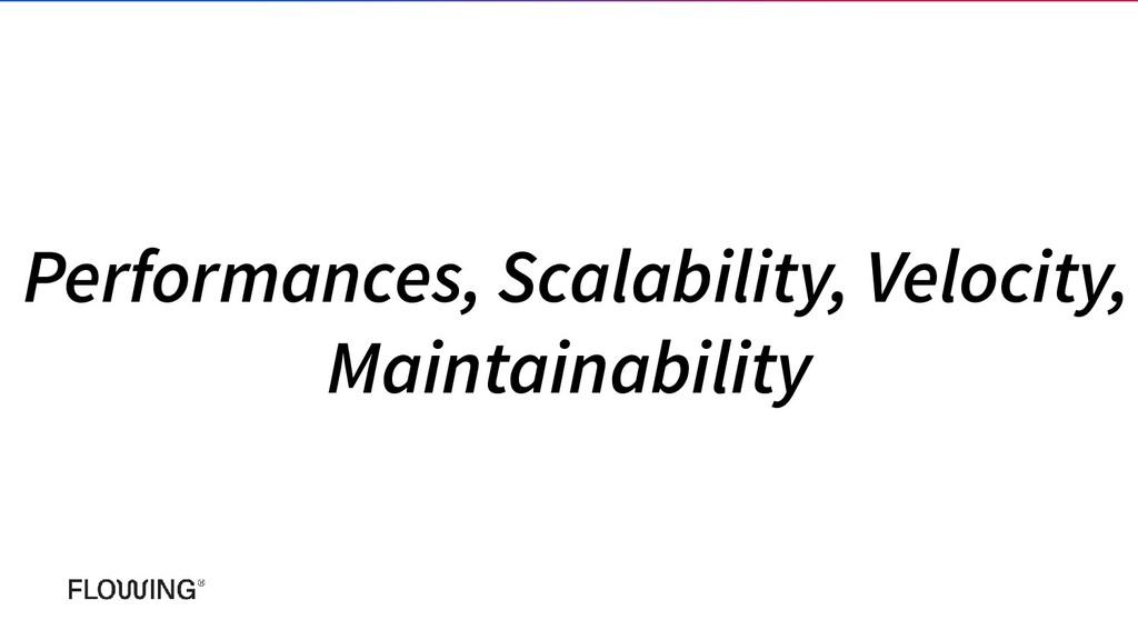 Performances, Scalability, Velocity, Maintainab...