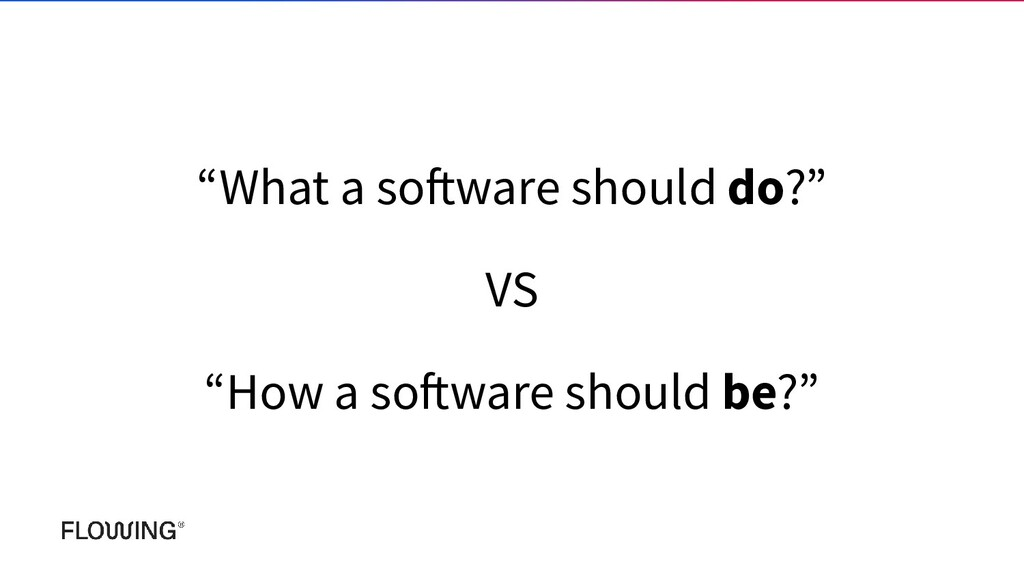 """""""What a software should do?"""" VS """"How a software..."""