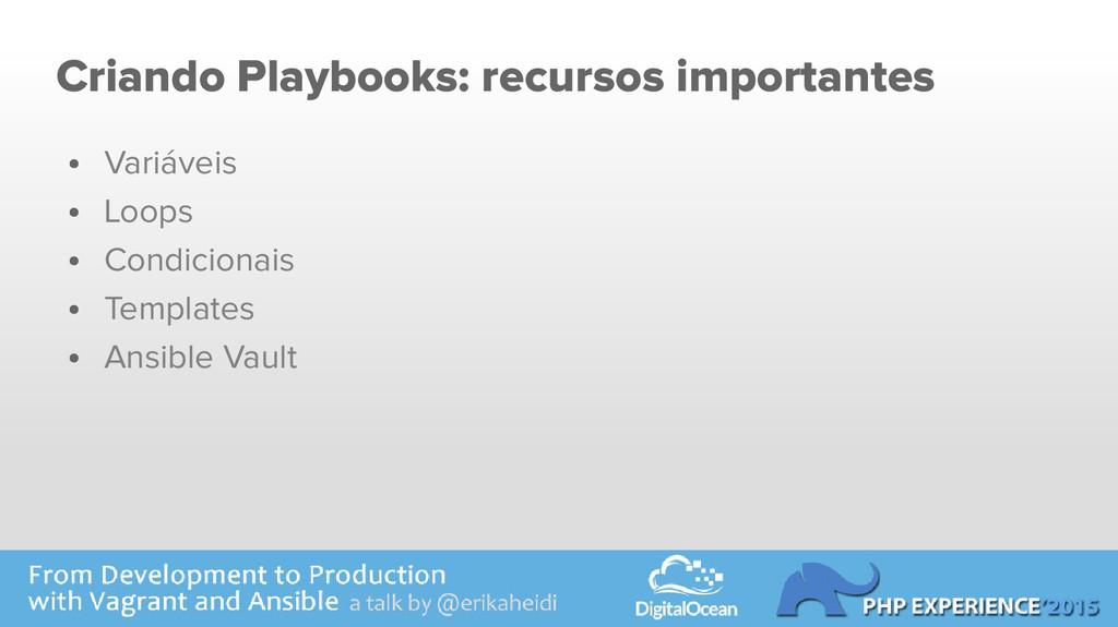 Criando Playbooks: recursos importantes ● Variá...