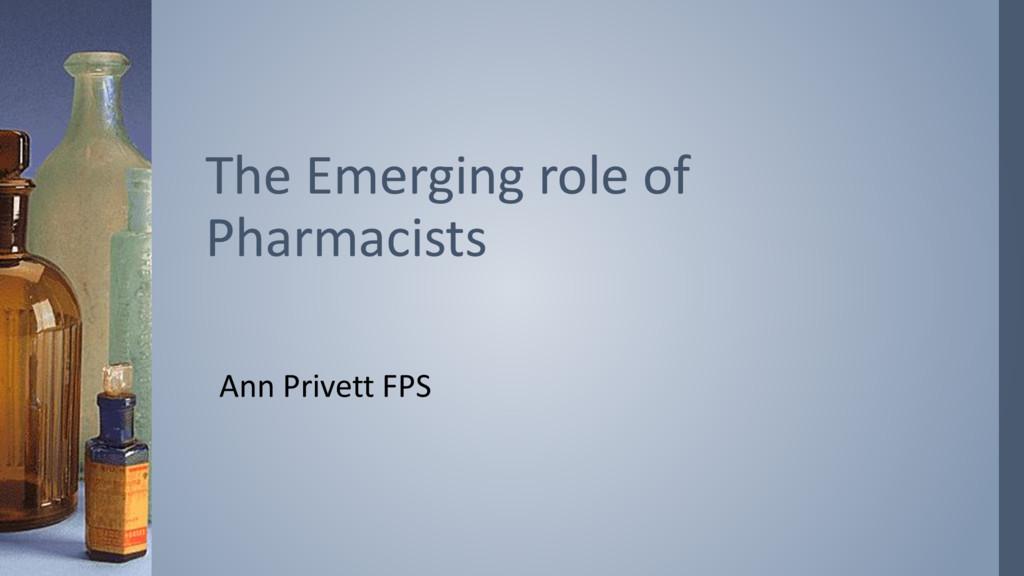 Ann Privett FPS The Emerging role of Pharmacists