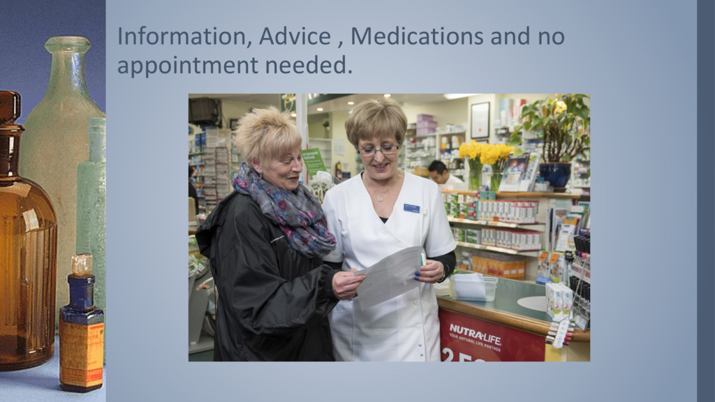 Information, Advice , Medications and no appoin...