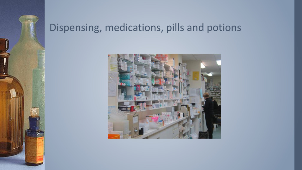 Dispensing, medications, pills and potions