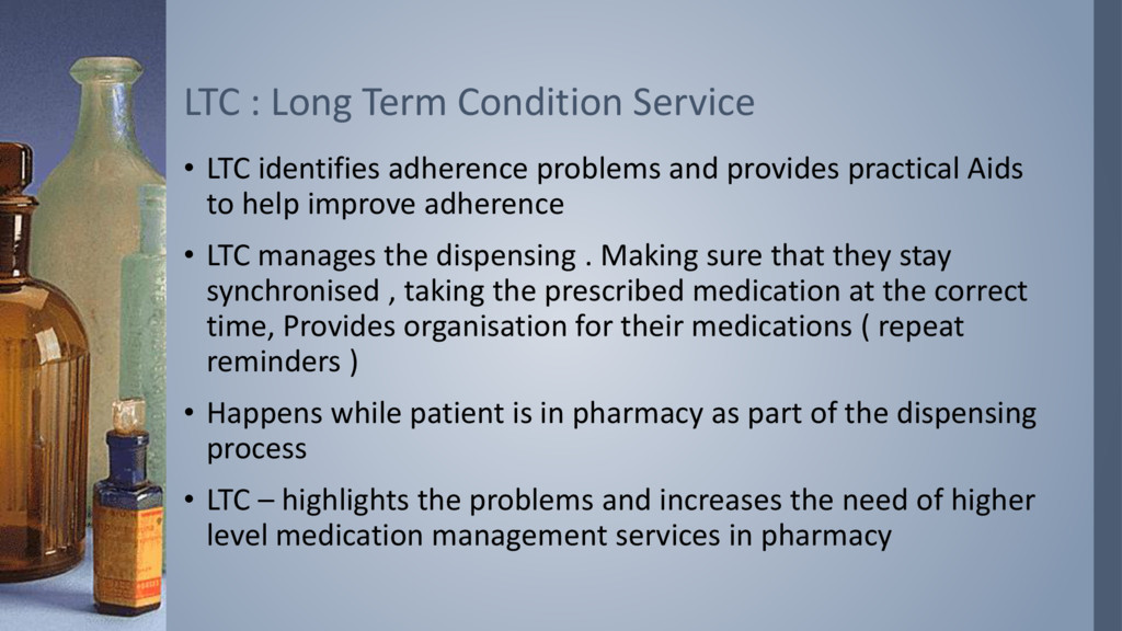 • LTC identifies adherence problems and provide...