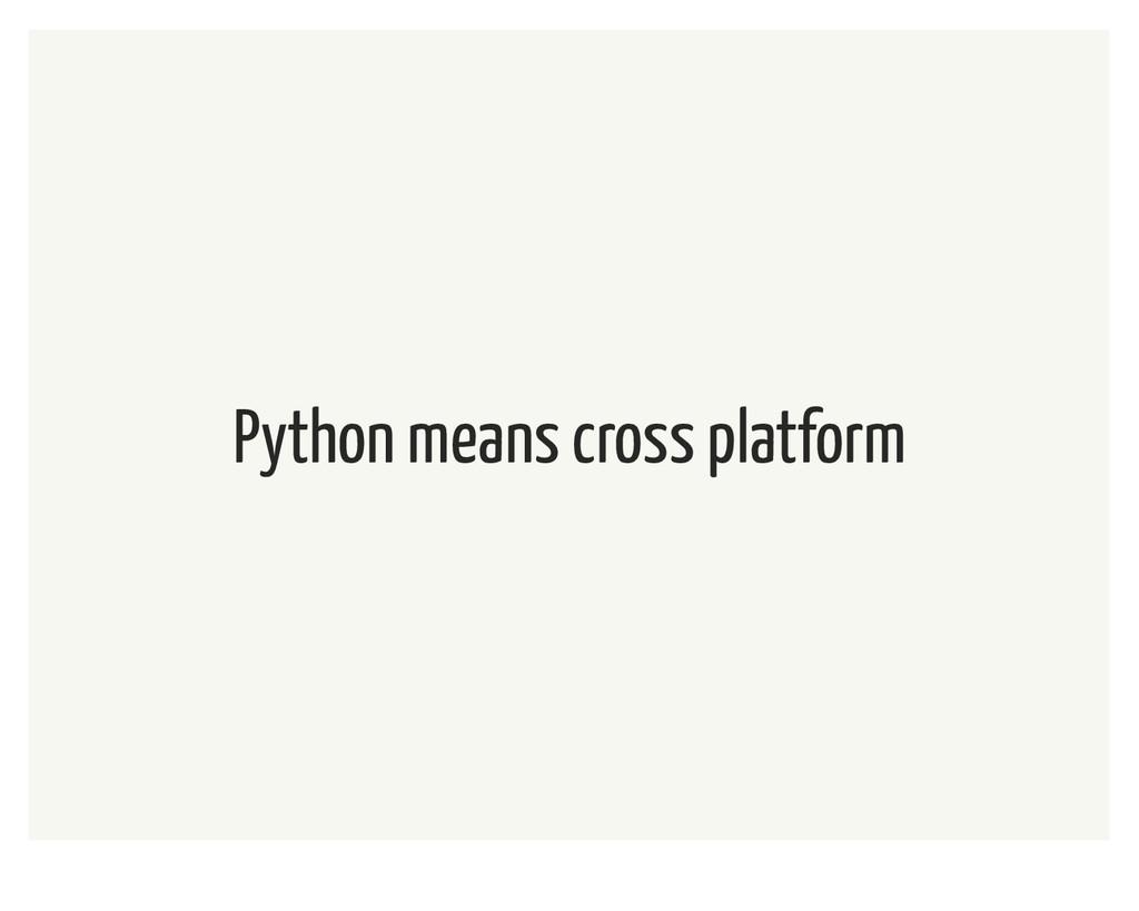 Python means cross platform