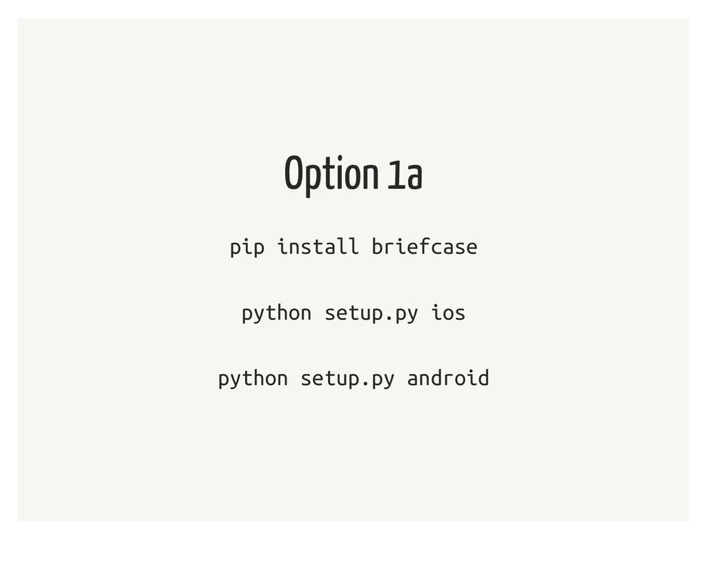 Option 1a pip install briefcase python setup.py...