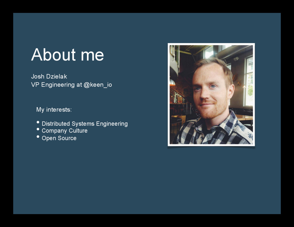 About me  VP Engineering at @keen_io  Josh ...