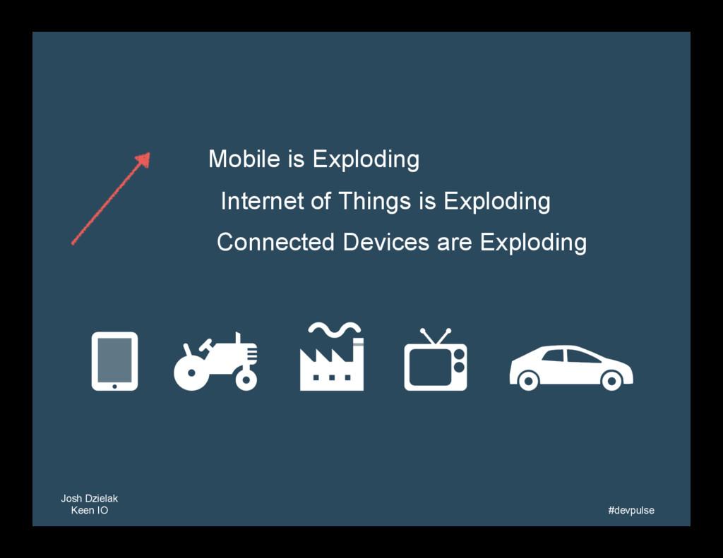 Mobile is Exploding   Josh Dzielak Keen IO  ...