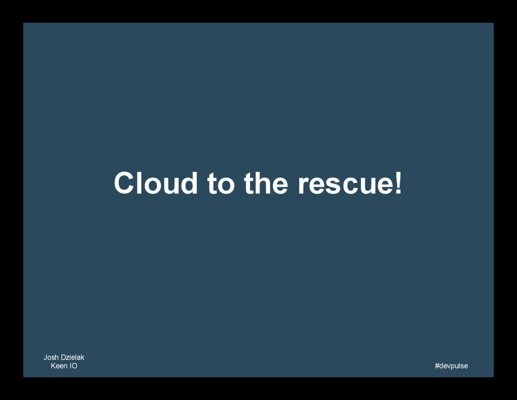 Josh Dzielak Keen IO   #devpulse   Cloud to...