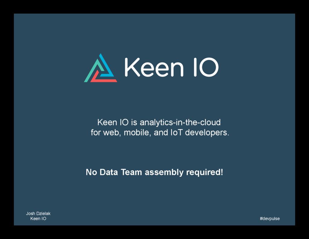 Josh Dzielak Keen IO   Keen IO is analytics-i...