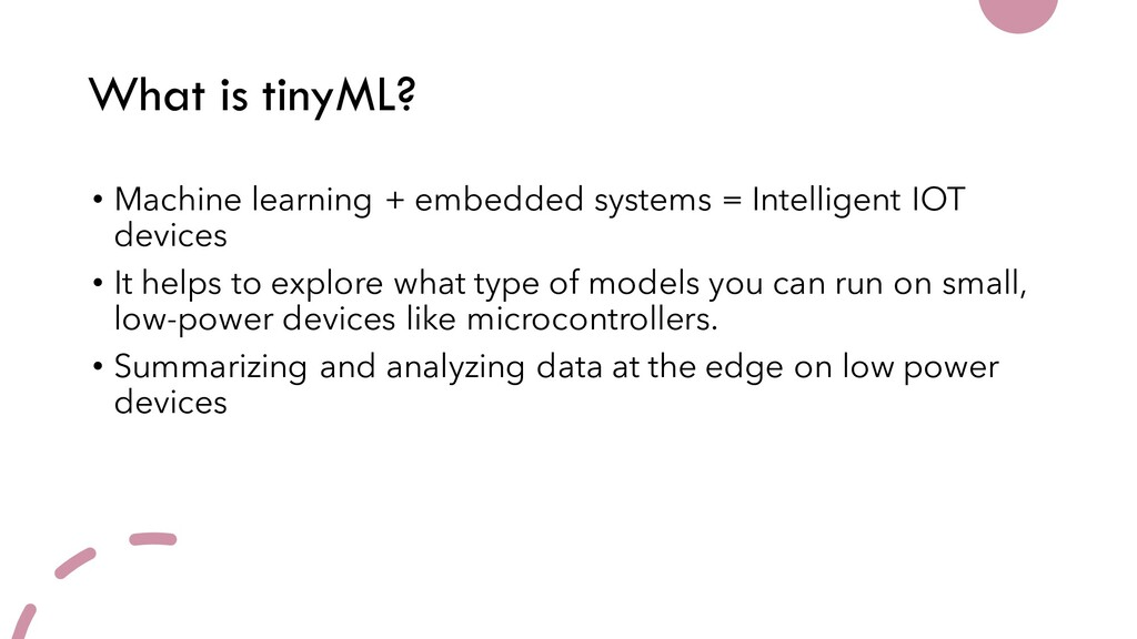 What is tinyML? • Machine learning + embedded s...