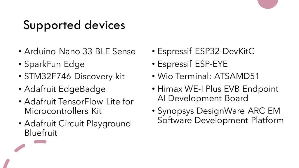 Supported devices • Arduino Nano 33 BLE Sense •...