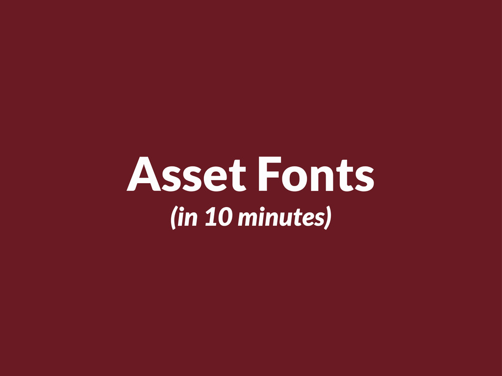 Asset Fonts (in 10 minutes)