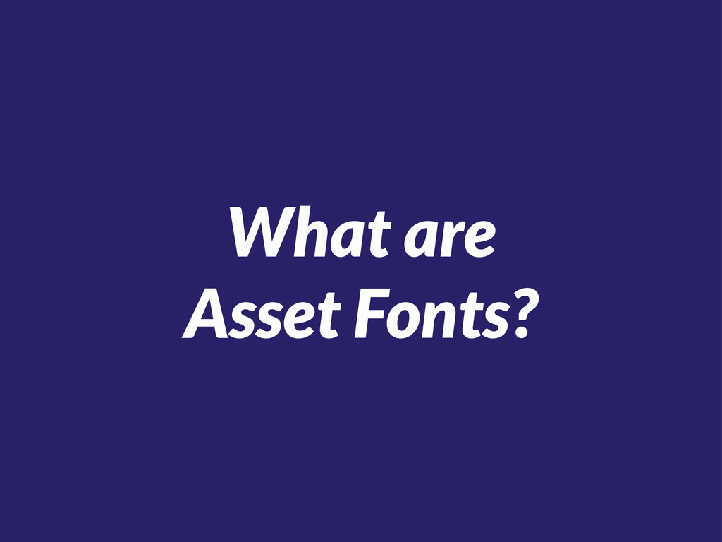 What are Asset Fonts?