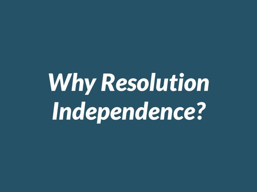 Why Resolution Independence?