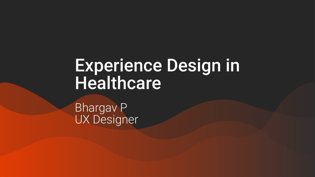 Experience Design in Healthcare Bhargav P UX De...