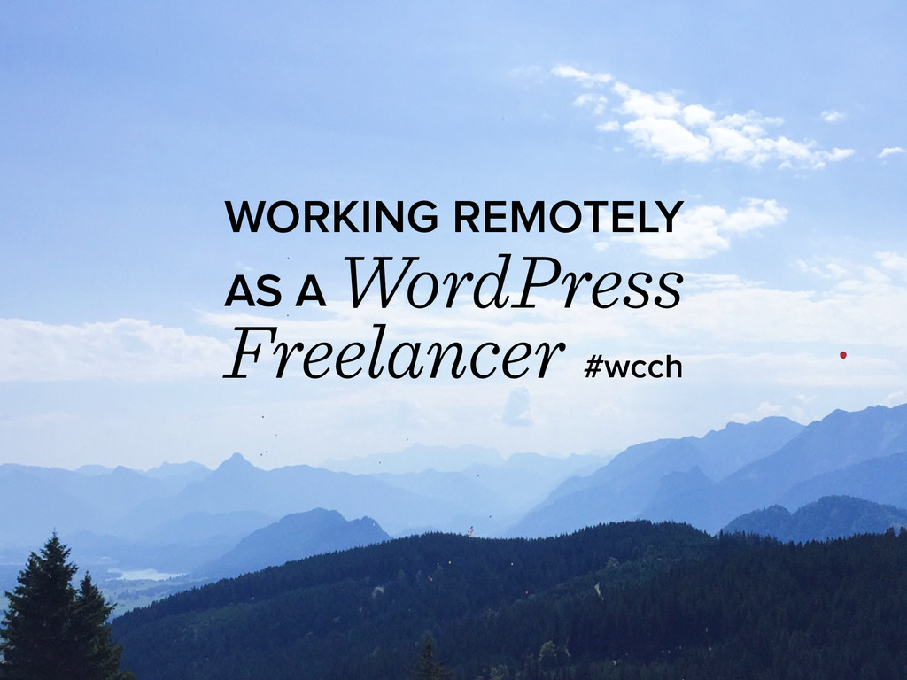WORKING REMOTELY AS A WordPress Freelancer #wcch