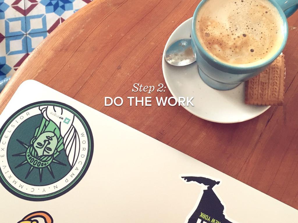 Step 2: DO THE WORK