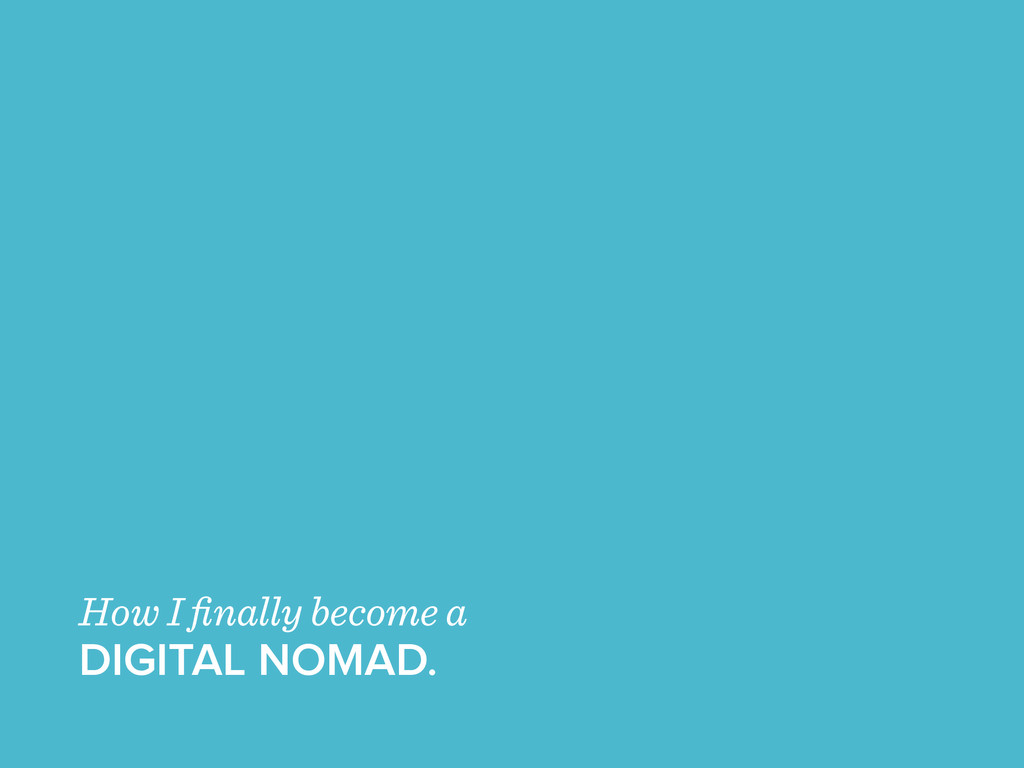 How I finally become a DIGITAL NOMAD.
