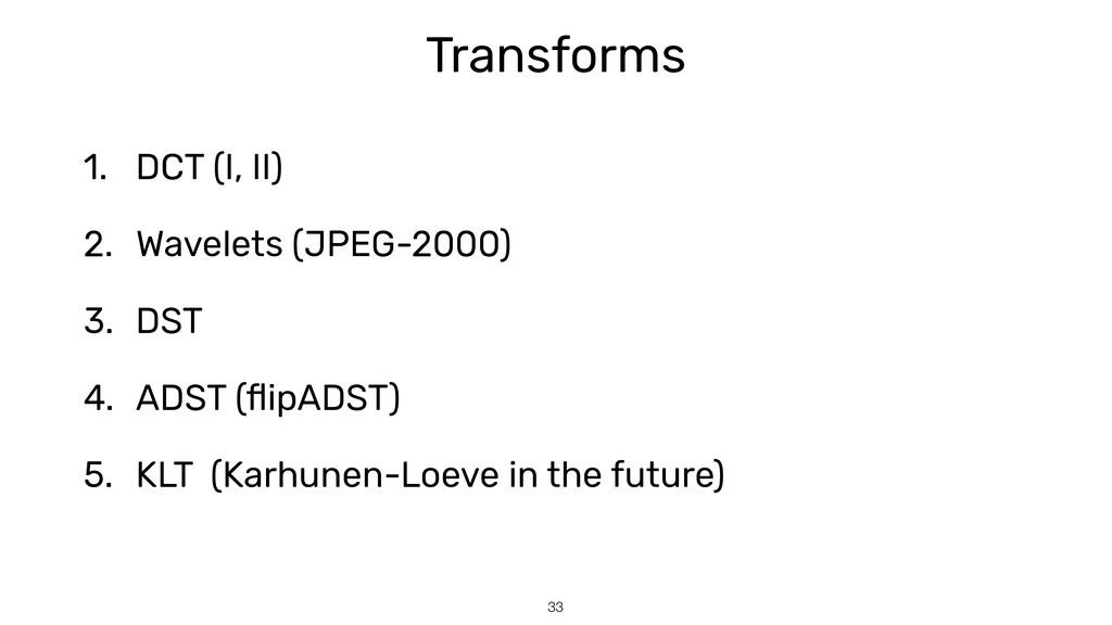 33 Transforms 1. DCT (I, II)   2. Wavelets (JPE...