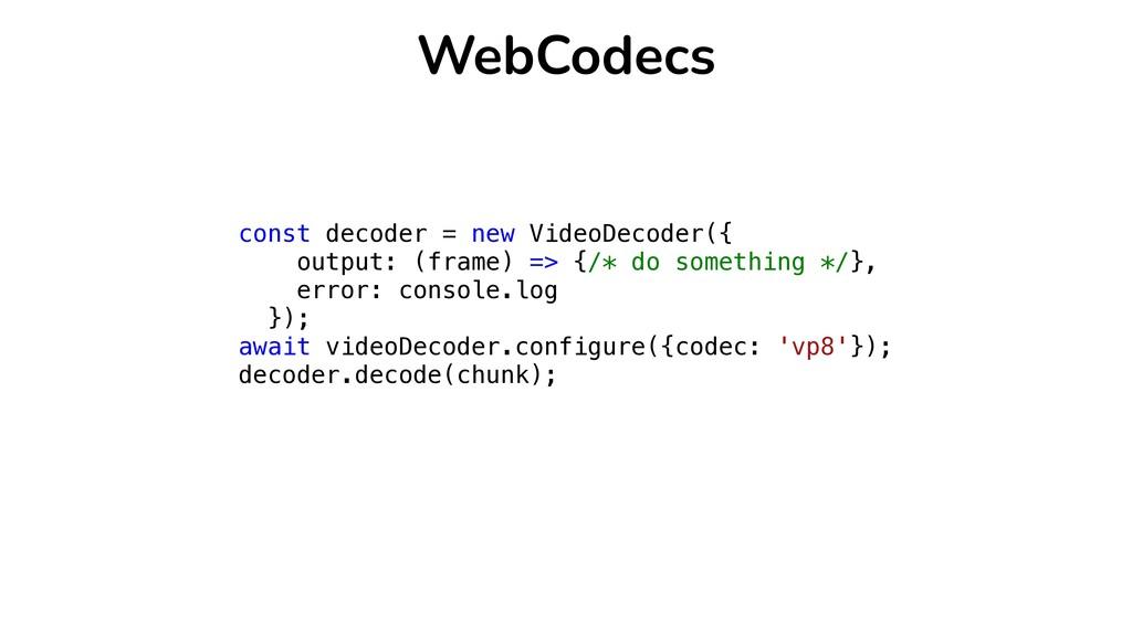 const decoder = new VideoDecoder({   output: (f...
