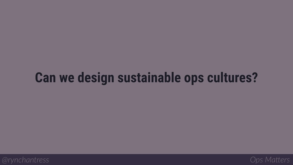 Can we design sustainable ops cultures? @ryncha...