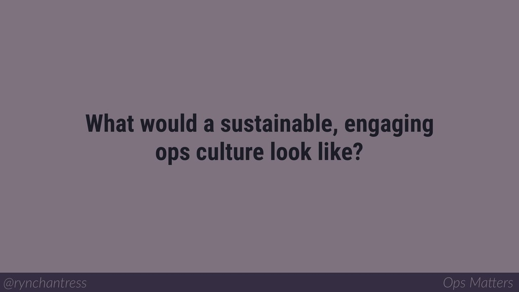 What would a sustainable, engaging ops culture ...