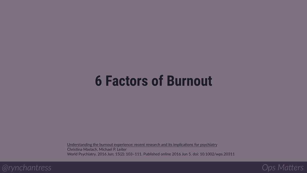 6 Factors of Burnout @rynchantress Ops Ma/ers U...