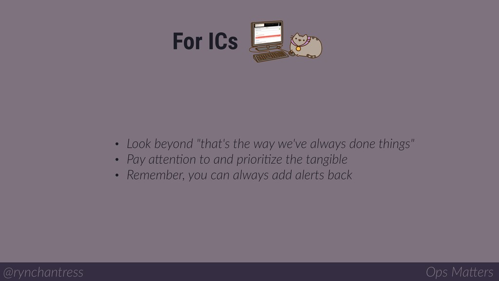 @rynchantress Ops Ma/ers For ICs • Look beyond ...