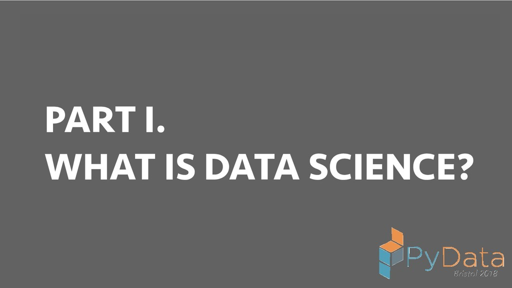 BREAK INTO DATA SCIENCE PART I. WHAT IS DATA SC...