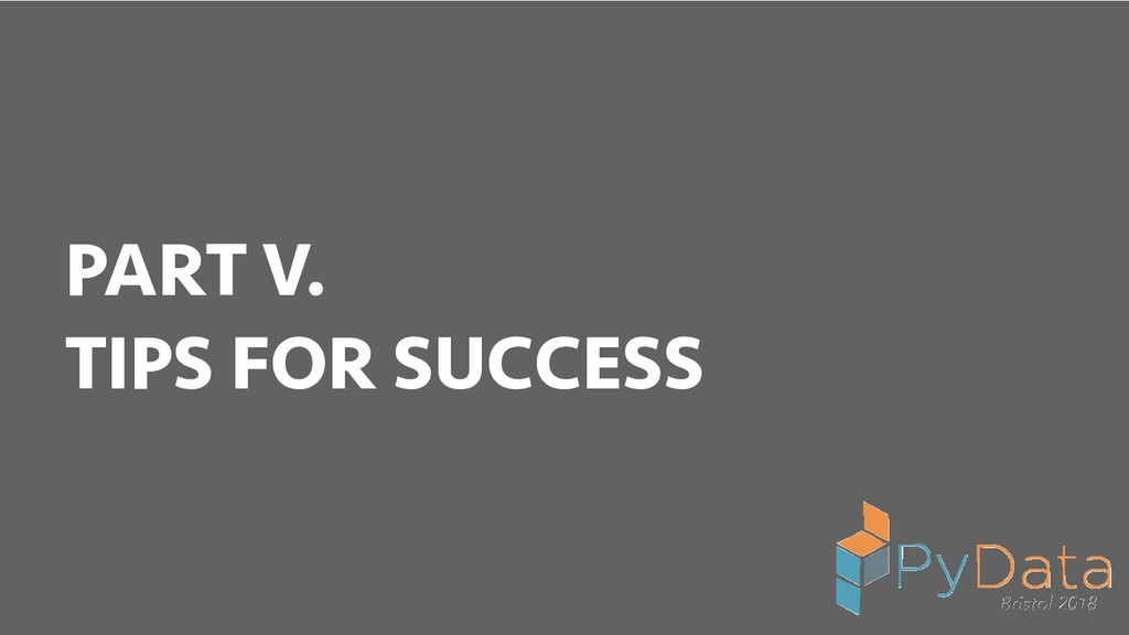 BREAK INTO DATA SCIENCE PART V. TIPS FOR SUCCESS