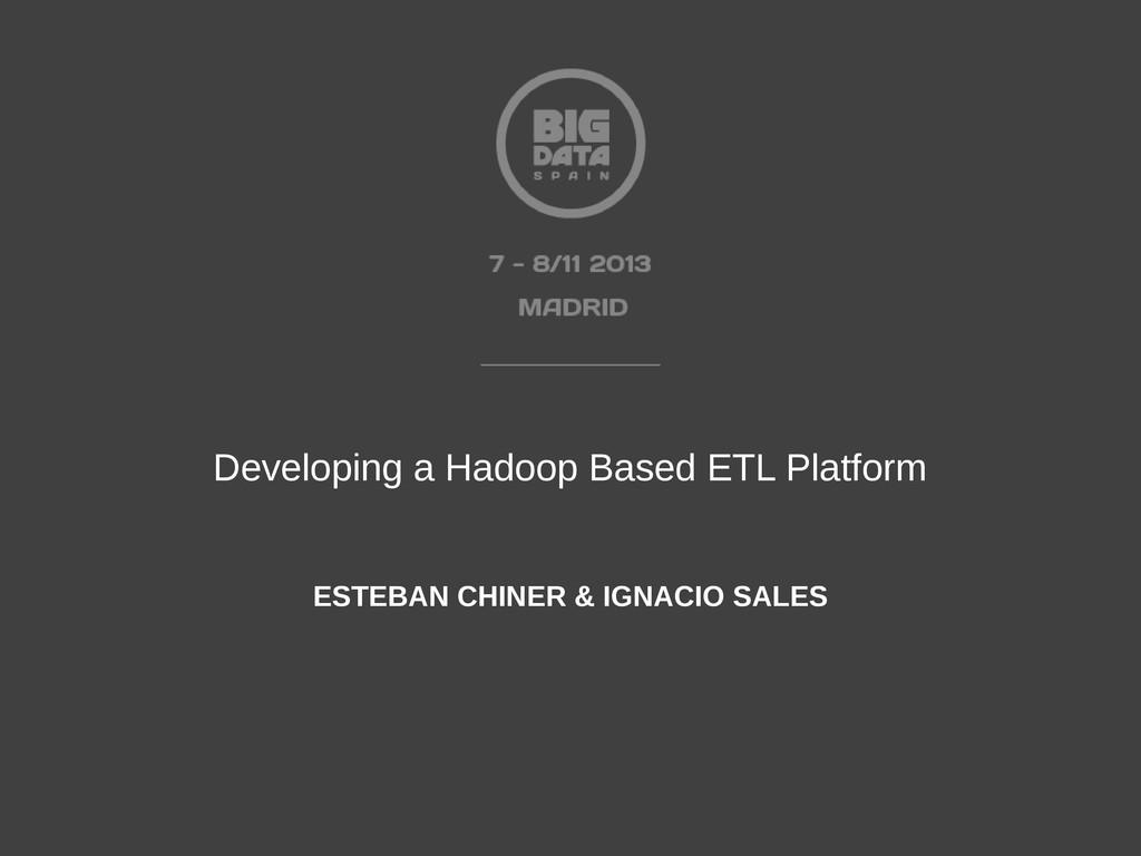Developing a Hadoop Based ETL Platform ESTEBAN ...