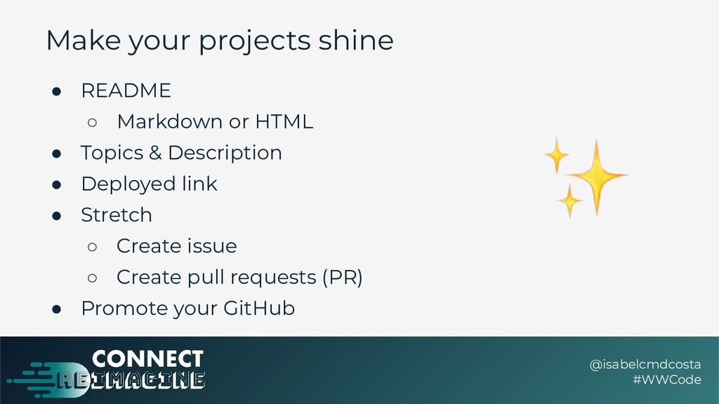 Make your projects shine ● README ○ Markdown or...