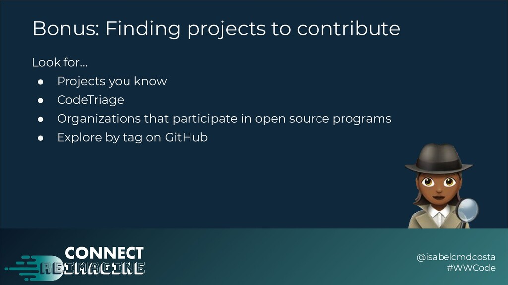 Bonus: Finding projects to contribute Look for…...