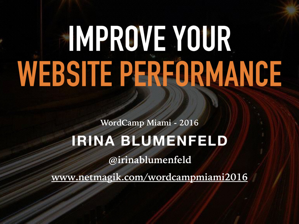 IMPROVE YOUR WEBSITE PERFORMANCE WordCamp Miami...
