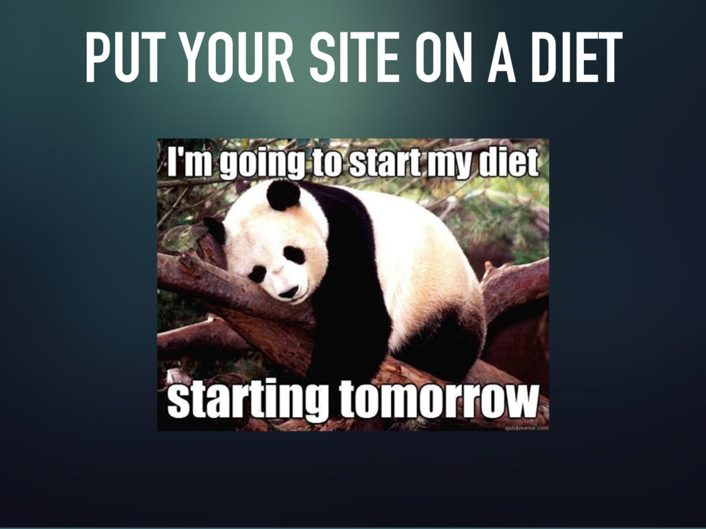 PUT YOUR SITE ON A DIET