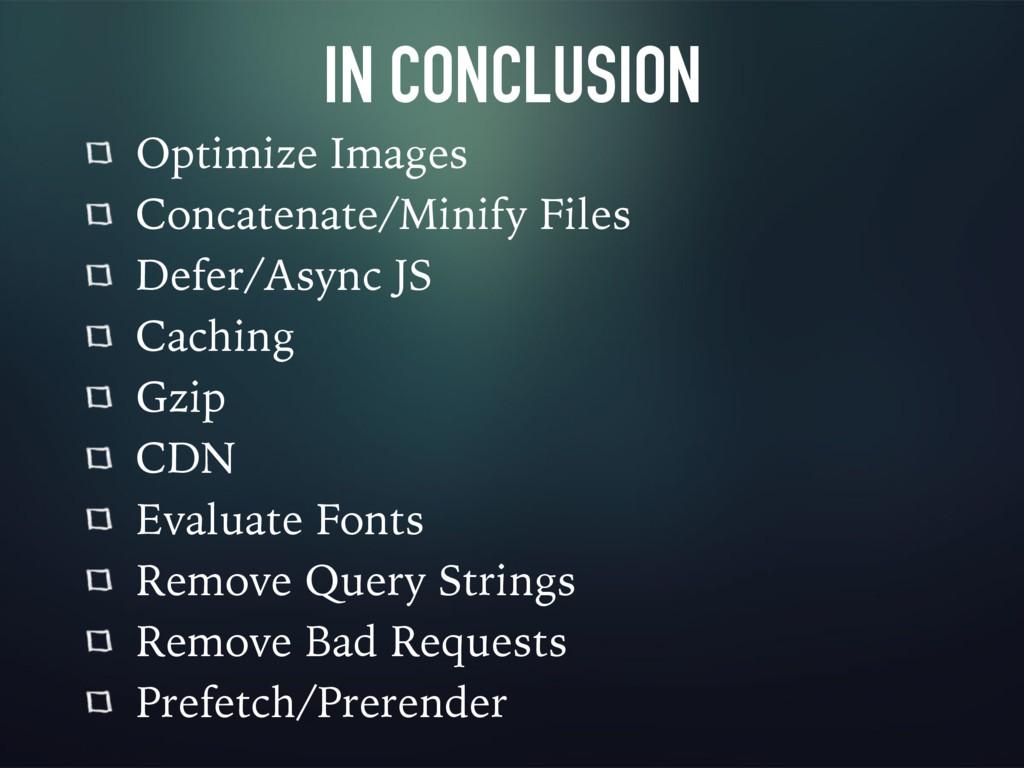IN CONCLUSION Optimize Images Concatenate/Minif...