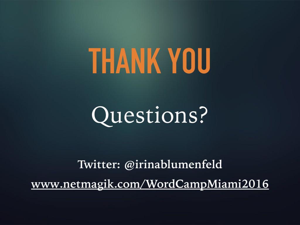 THANK YOU Questions? Twitter: @irinablumenfeld ...
