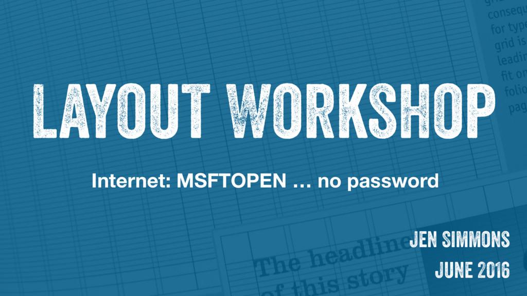 Layout Workshop Jen Simmons June 2016 Internet:...