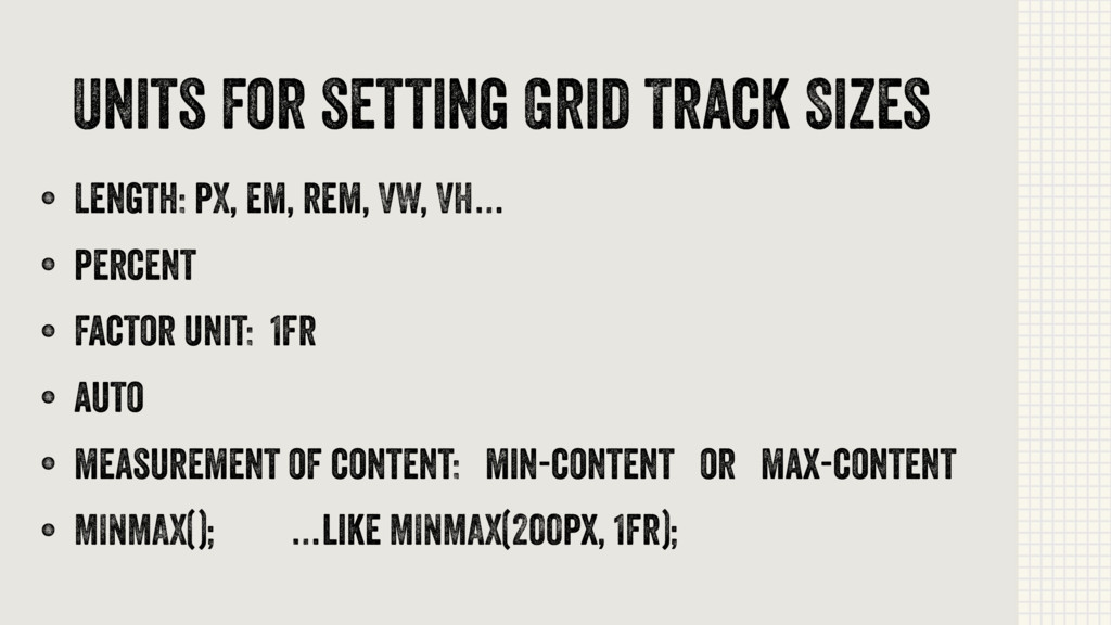 Units for setting Grid Track Sizes • Length: pX...