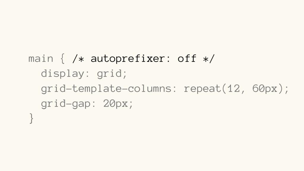 main { /* autoprefixer: off */ display: grid; g...