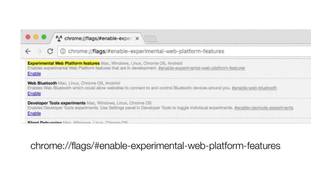 chrome://flags/#enable-experimental-web-platform...