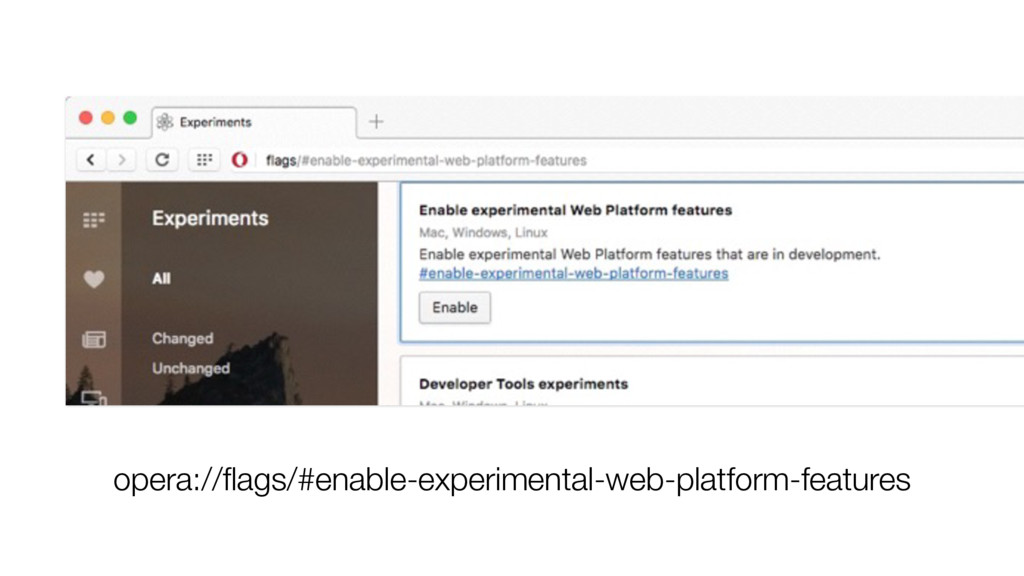 opera://flags/#enable-experimental-web-platform-...