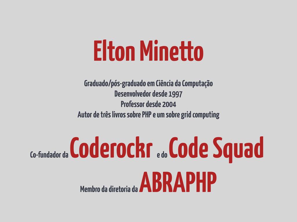 Elton Minetto Graduado/pós-graduado em Ciência ...