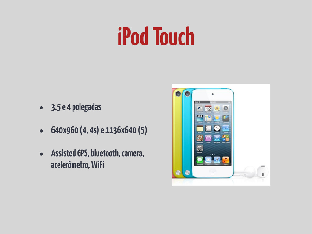 • 3.5 e 4 polegadas • 640x960 (4, 4s) e 1136x64...