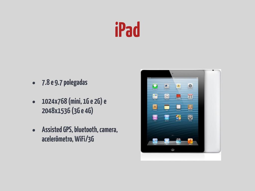 • 7.8 e 9.7 polegadas • 1024x768 (mini, 1G e 2G...