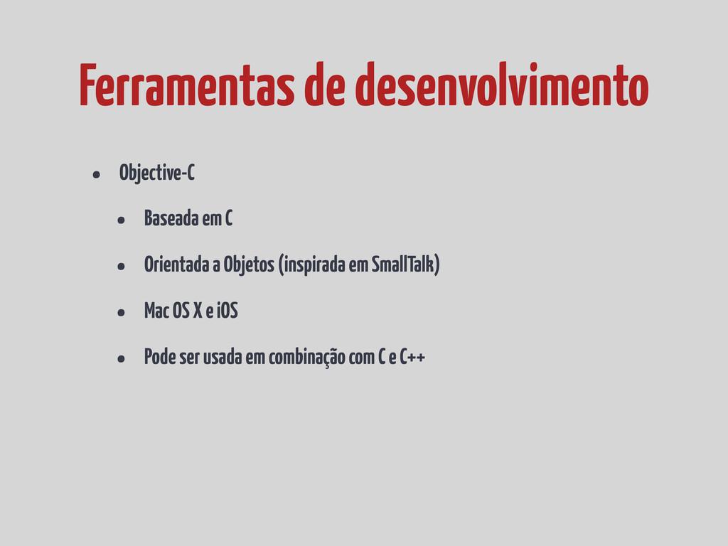 • Objective-C • Baseada em C • Orientada a Obje...